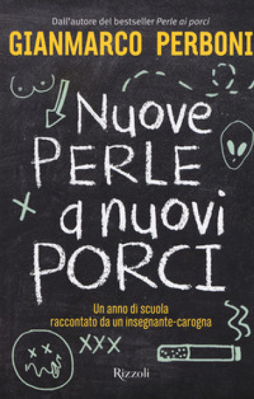 Nuove perle a nuovi porci. Un anno di scuola raccontato da un insegnante-carogna - Gianmarco Perboni |