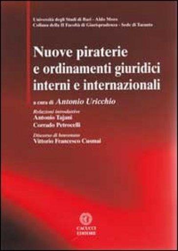 Nuove piraterie e ordinamenti giuridici interni e internazionali. Con CD-ROM - A. Uricchio |