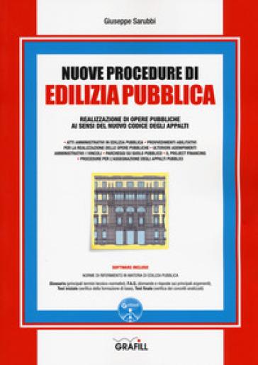 Nuove procedure di edilizia pubblica. Realizzazione di opere pubbliche ai sensi del nuovo Codice degli appalti. Con aggiornamento online - Giuseppe Sarubbi   Ericsfund.org