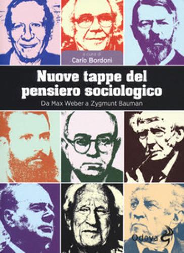 Nuove tappe del pensiero sociologico. Da Max Weber a Zygmunt Bauman - C. Bordoni | Ericsfund.org