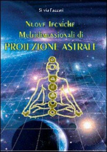 Nuove tecniche multidimensionali di proiezione astrale - Silvia Fazzari |