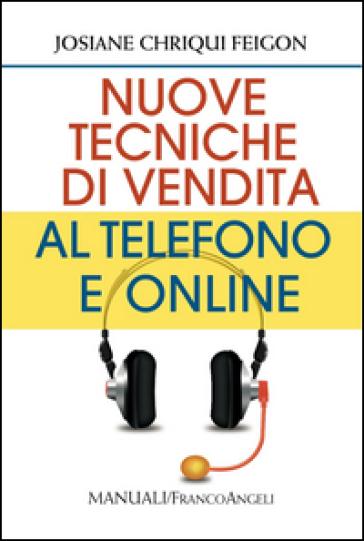 Nuove tecniche di vendita al telefono e online - Josiane C. Feigon | Thecosgala.com