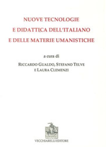 Nuove tecnologie e didattica dell'italiano e delle materie umanistiche - R. Gualdo |