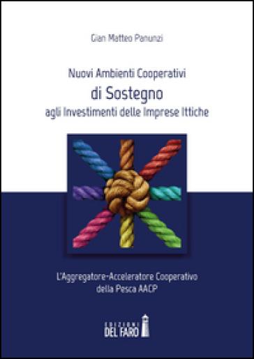 Nuovi ambienti cooperativi di sostegno agli investimenti delle imprese ittiche - Gian Matteo Panunzi | Jonathanterrington.com