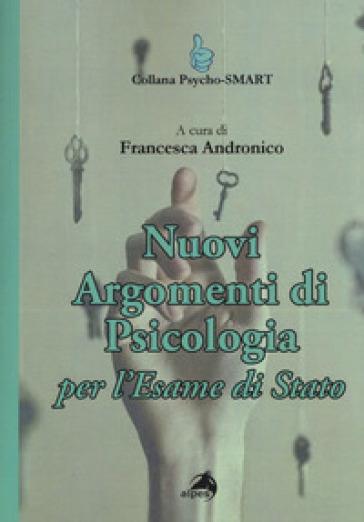 Nuovi argomenti di psicologia. Per l'esame di Stato - Francesca Andronico |