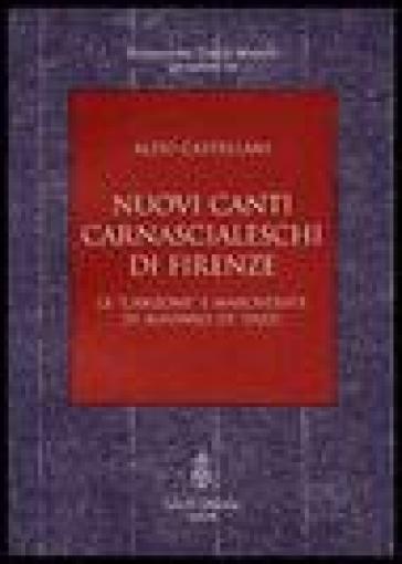 Nuovi canti carnascialeschi di Firenze. Le «canzone» e «mascherate» di Alfonso de' Pazzi - Aldo Castellani |