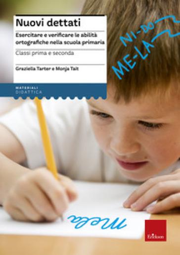 Nuovi dettati. Esercitare e verificare le abilità ortografiche nella scuola primaria. Per la classe 1ª e 2ª - Graziella Tarter | Thecosgala.com