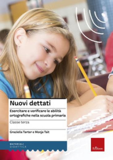Nuovi dettati. Esercitare e verificare le abilità ortografiche nella scuola primaria. Per la classe 3ª - Graziella Tarter | Jonathanterrington.com
