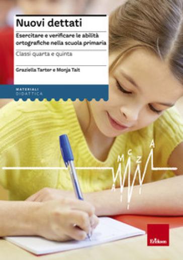 Nuovi dettati. Esercitare e verificare le abilità ortografiche nella scuola primaria. Per la classe 4ª e 5ª - Graziella Tarter |