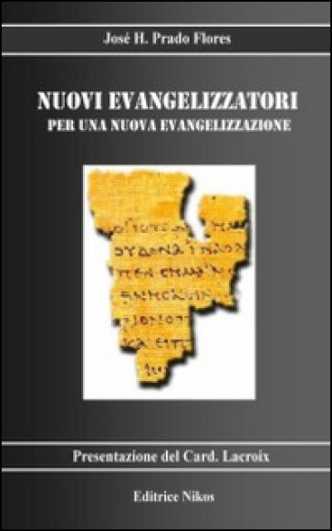 Nuovi evangelizzatori per una nuova evangelizzazione - José H. Prado Flores |