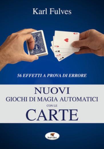 Nuovi giochi di magia automatici con le carte - Karl Fulves |