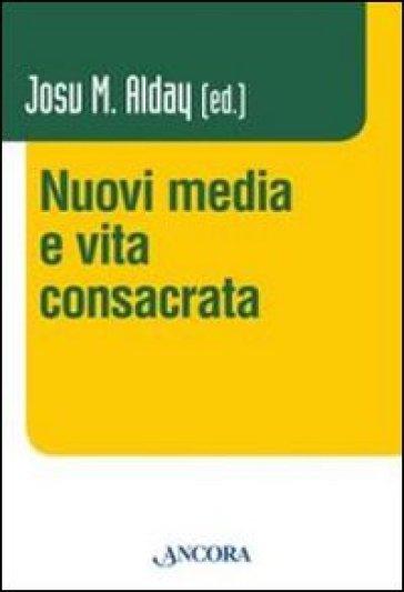 Nuovi media e vita consacrata - Josu M. Alday |