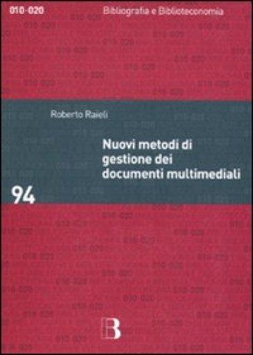 Nuovi metodi di gestione dei documenti multimediali - Roberto Raieli   Rochesterscifianimecon.com
