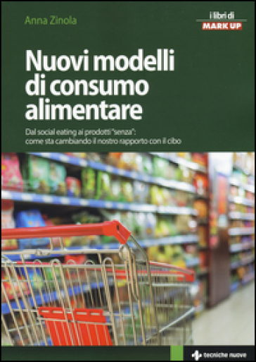 Nuovi modelli di consumo alimentare. Dal social eating ai prodotti «senza»: come sta cambiando il nostro rapporto con il cibo - Anna Zinola   Thecosgala.com