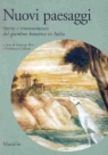 Nuovi paesaggi. Storia e rinnovamento del giardino botanico in Italia - Pierfranco Galliani  