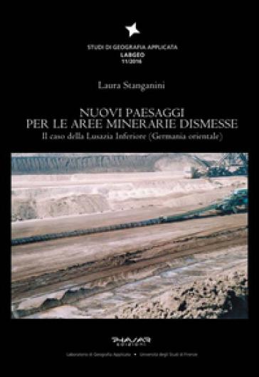 Nuovi paesaggi per le aree minerarie dismesse. Il caso della Lusazia Inferiore (Germania orientale) - Laura Stanganini  