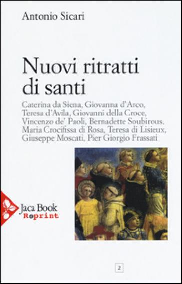 Nuovi ritratti di santi - Antonio Maria Sicari |