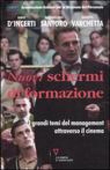 Nuovi schermi di formazione. I grandi temi del management attraverso il cinema - Giuseppe Varchetta |