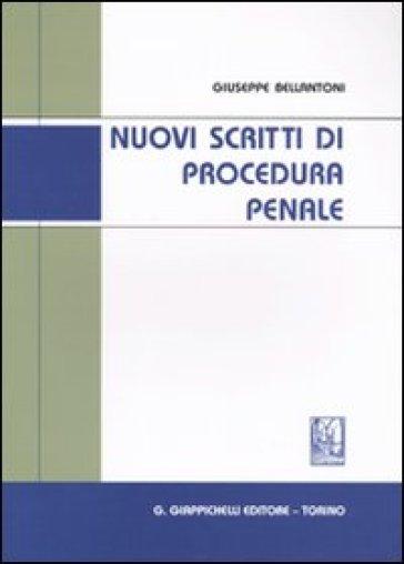 Nuovi scritti di procedura penale - Giuseppe Bellantoni |
