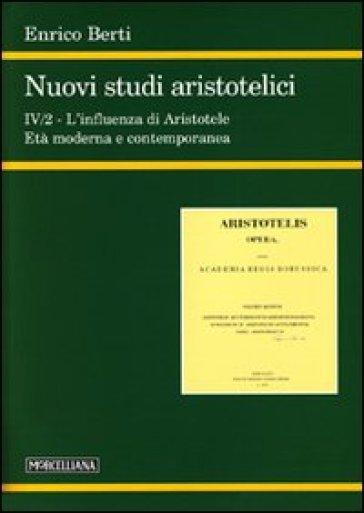 Nuovi studi aristotelici. 4.L'influenza di Aristotele. L'età moderna e contemporanea - Enrico Berti | Jonathanterrington.com