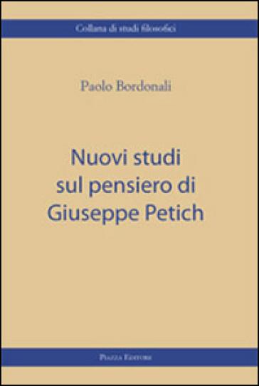 Nuovi studi sul pensiero di Giuseppe Petich - Paolo Bordonali |