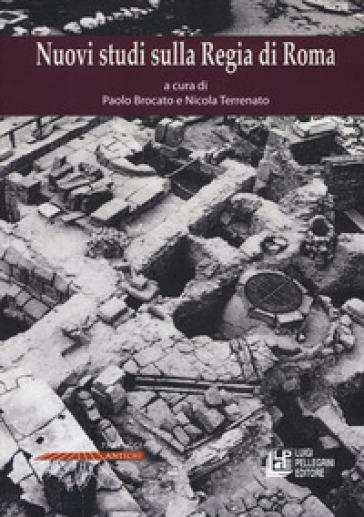 Nuovi studi sulla Regia di Roma. Con 11 Planimetrie - P. Brocato |