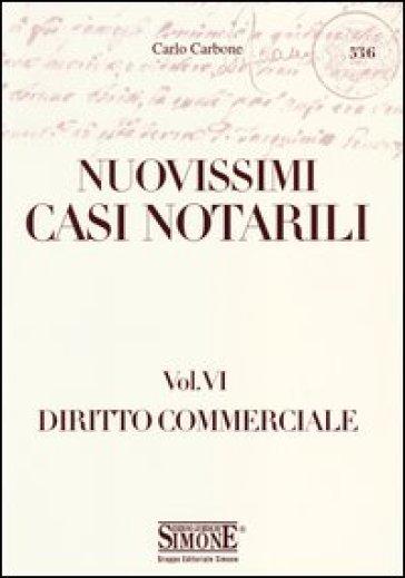 Nuovissimi casi notarili. 6.Diritto commerciale - Carlo Carbone |