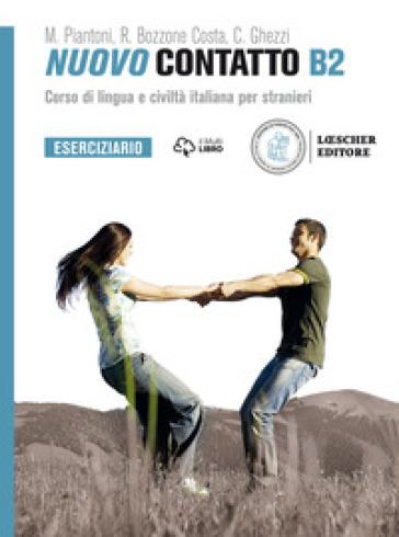 Nuovo Contatto. Corso di lingua e civiltà italiana per stranieri. Eserciziario B2 - Rosella Bozzone Costa |