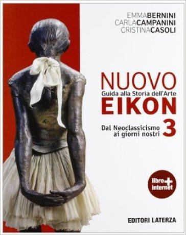 Nuovo Eikon. Guida alla storia dell'arte. Con espansione online. Per le Scuole superiori. 3.Dal neoclassicismo ai giorni nostri - Emma Bernini |