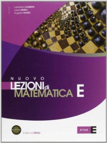 Nuovo Lezioni di matematica. Tomo E. Per le Scuole superiori. Con espansione online - Lamberto Lamberti |