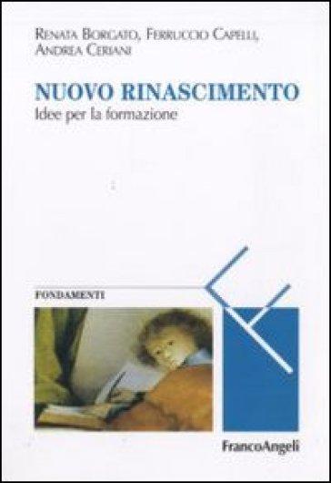 Nuovo Rinascimento. Idee per la formazione - Renata Borgato |