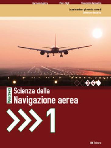 Nuovo Scienza della navigazione aerea. Per le Scuole superiori. Con espansione online. 1. - Carmela Agizza  