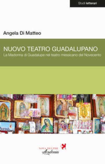 Nuovo Teatro Guadalupano. La Madonna di Guadalupe nel teatro messicano del Novecento - Angela Di Matteo pdf epub