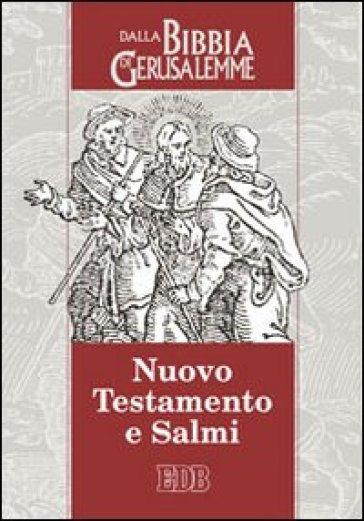Nuovo Testamento e Salmi. Dalla Bibbia di Gerusalemme - Conferenza episcopale italiana   Rochesterscifianimecon.com