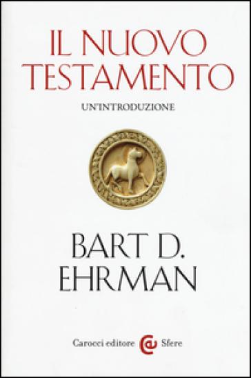Il Nuovo Testamento. Un'introduzione - Bart D. Ehrman | Rochesterscifianimecon.com