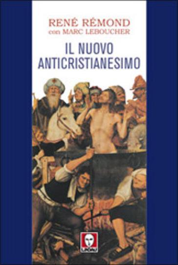 Nuovo anticristianesimo (Il) - René Rémond |