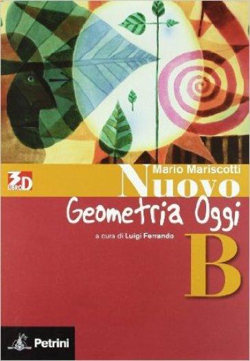 Nuovo aritmetica, geometria, algebra oggi. Geometria. Vol. B. Per la Scuola media. Con espansione online - Mario Mariscotti  
