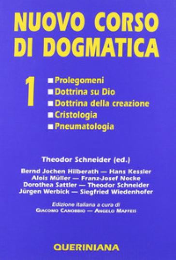 Nuovo corso di dogmatica. 1: Prolegomeni. Dottrina su Dio. Dottrina della creazione. Cristologia. Pneumatologia - C. Danna |
