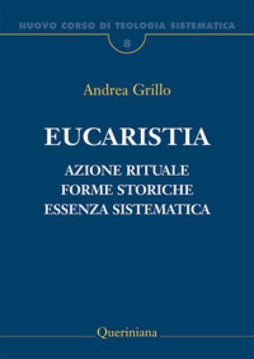 Nuovo corso di teologia sistematica. 8: Eucaristia. Azione rituale, forme storiche, essenza sistematica - Andrea Grillo | Ericsfund.org
