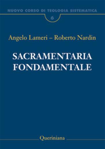 Nuovo corso di teologia sistematica. 6: Sacramentaria fondamentale - Angelo Lameri | Jonathanterrington.com