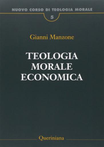 Nuovo corso di teologia morale. 5: Teologia morale economica - Gianni Manzone   Kritjur.org