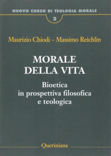 Nuovo corso di teologia morale. 2: Morale della vita. Bioetica in prospettiva filosofica e teologica - Maurizio Chiodi | Rochesterscifianimecon.com