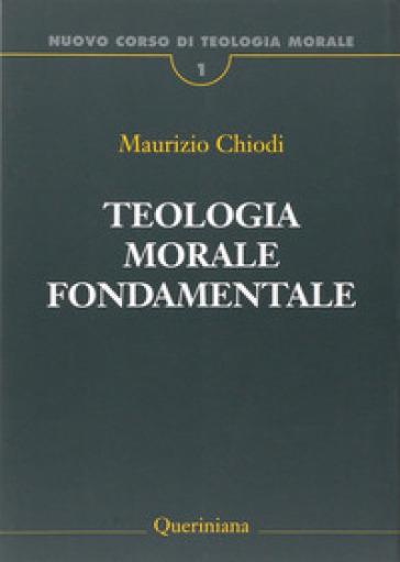 Nuovo corso di teologia morale. 1: Teologia morale fondamentale - Maurizio Chiodi |