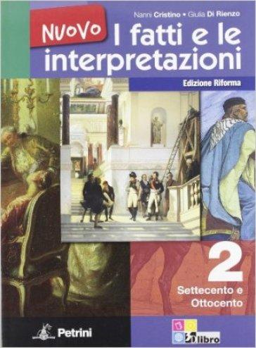 Nuovo i fatti e le interpretazioni. Ediz. riforma. 2: Settecento e Ottocento - Nanni Cristino | Rochesterscifianimecon.com
