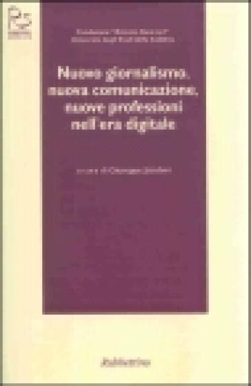Nuovo giornalismo, nuova comunicazione, nuove professioni nell'era digitale - Giuseppe Jacobini | Kritjur.org