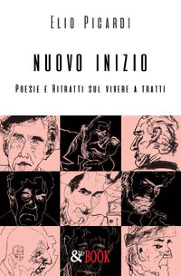 Nuovo inizio. Poesie e ritratti sul vivere a tratti - Elio Picardi   Kritjur.org