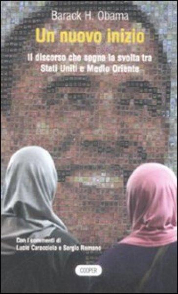 Nuovo inizio. Il discorso che segna la svolta tra Stati Uniti e Medio Oriente. Testo inglese a fronte (Un) - Barack Obama |