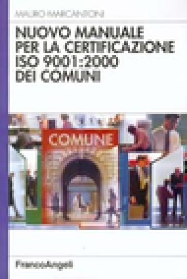Nuovo manuale per la certificazione ISO 9001: 2000 dei comuni - Mauro Marcantoni |
