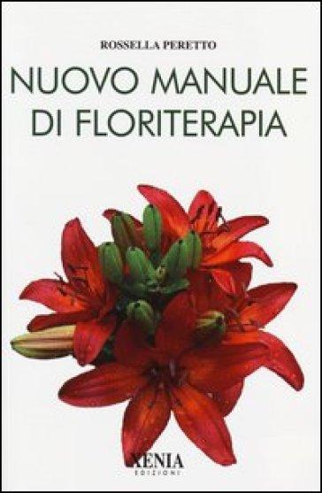 Nuovo manuale di floriterapia - Rossella Peretto | Rochesterscifianimecon.com