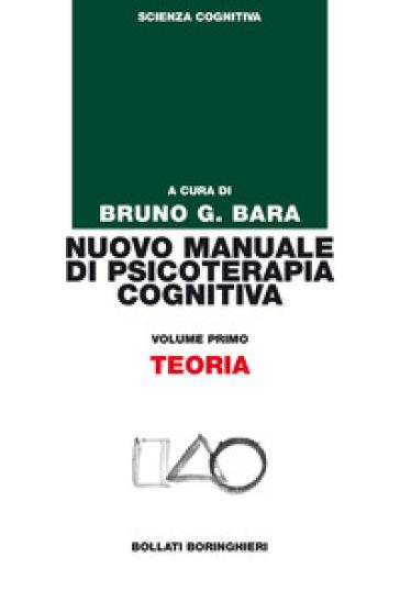 Nuovo manuale di psicoterapia cognitiva. 1.Teoria - B. G. Bara   Rochesterscifianimecon.com